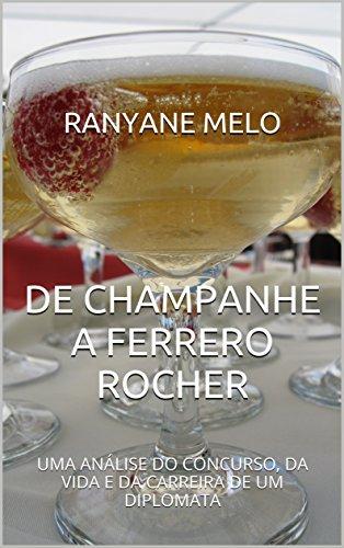 DE CHAMPANHE A FERRERO ROCHER: UMA ANÁLISE DO CONCURSO, DA VIDA E DA CARREIRA DE UM DIPLOMATA (Portuguese Edition)