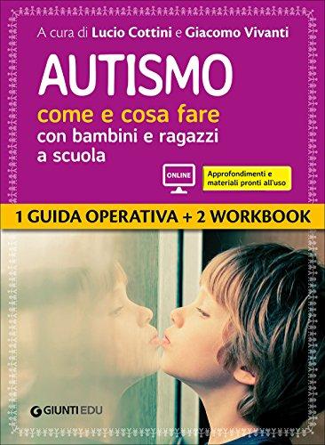 Autismo come e cosa fare con bambini e ragazzi a scuola. 1 Guida operativa e 2 Workbook. Con espansione online