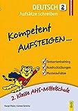 Kompetent Aufsteigen Deutsch - Aufsätze schreiben 2: 2. Klasse AHS/NMS