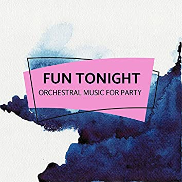 Fun Tonight - Orchestral Music For Party