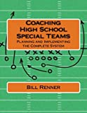 Coaching High School Special Teams: Planning and Implementing the Complete System - Bill Renner