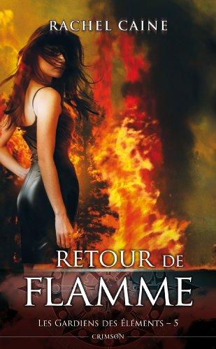 LES GARDIENS DES ELEMENTS T05 : RETOUR DE FLAMME: Retour de flamme
