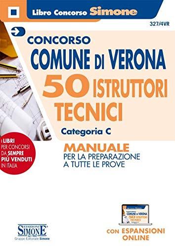 Concorso Comune di Verona. 50 Istruttori tecnici Categoria C. Manuale per la preparazione a tutte le prove. Con espansioni online