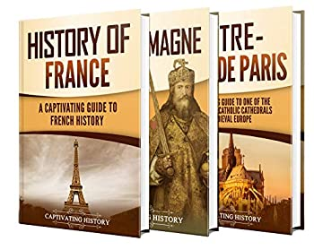 French History  A Captivating Guide to the History of France Charlemagne and Notre-Dame de Paris