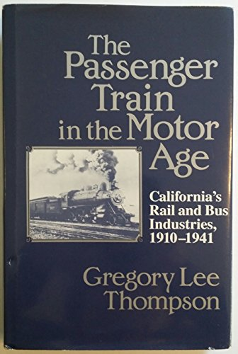 The Passenger Train in the Motor Age: California's Rail and Bus Industries, 1910-41