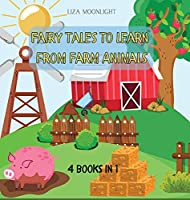 Fairy Tales to Learn from Farm Animals: 4 Books in 1