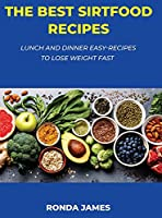The Best Sirtfood Recipes: Lunch and Dinner Easy-Recipes to Lose Weight Fast