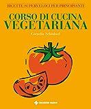 Corso di cucina vegetariana. Ricette superveloci per principianti. Ediz. illustrata