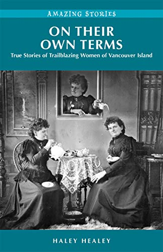 On Their Own Terms: True Stories of Trailblazing Women of Vancouver Island