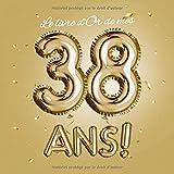 Le livre d'Or de mes 38 ans: Décoration pour le 38ème anniversaire pour homme ou femme - 38 ans Cadeau & déco d'anniversaire - Édition Ballons en Or - ... pour les félicitations et photos des invités