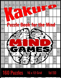 Kakuro Puzzle Book - 160 Puzzles with Solutions - The Ultimate Mind Game - 8.5 x 11 - Paperback