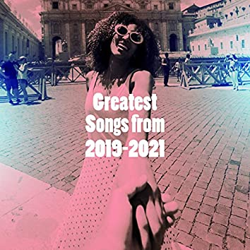 Greatest Songs from 2019-2021