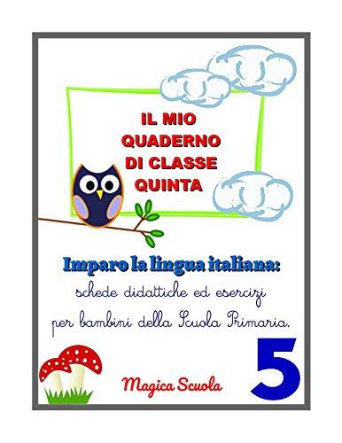 Il mio quaderno di classe quinta: Imparo la lingua italiana: schede didattiche ed esercizi per bambini della Scuola Primaria. (Eserciziari di Scuola Primaria Vol. 5)