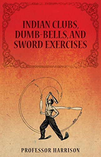 Indian Clubs, Dumb-Bells, and Sword Exercises (English Edition)