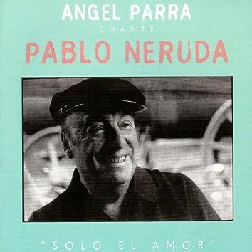 Angel Parra chante Pablo Neruda : Solo el Amor