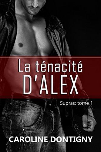 La ténacité d'Alex: Supras, tome 1 (French Edition)