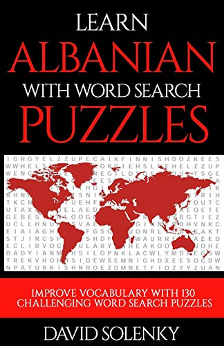 Learn Albanian with Word Search Puzzles: Learn Albanian Language Vocabulary with Challenging Word Find Puzzles for All Ages