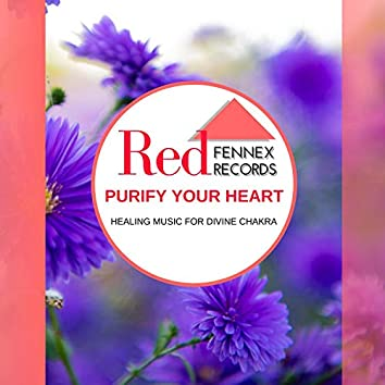 Purify Your Heart - Healing Music For Divine Chakra