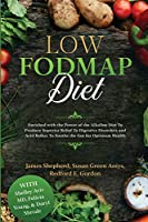 Low Fodmap Diet: Enriched with the Power of the Alkaline Diet To Produce Superior Relief To Digestive Disorders and Acid Reflux To Soothe the Gut for Optimum Health