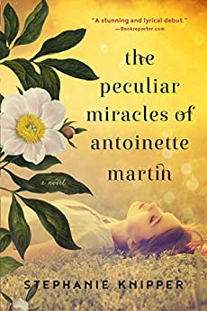 The Peculiar Miracles of Antoinette Martin: A Novel by [Stephanie Knipper]