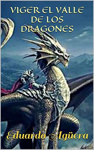 VIGER EL VALLE DE LOS DRAGONES: Un valle donde todo es posible... unos dragones muy poderosos