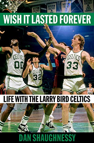 Wish It Lasted Forever: Life with the Larry Bird Celtics