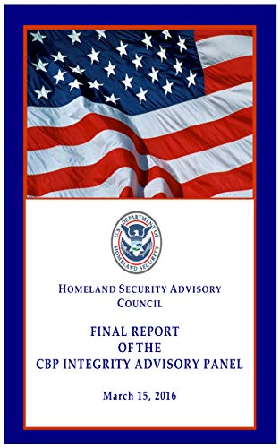 Homeland Security Advisory Council Final Report Of The Cbp Integrity Advisory Panel March 15, 2016 (English Edition)