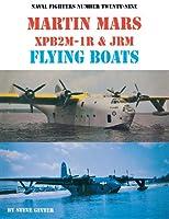 Martin Mars Xpb2M-1 & Jrm Flying Boats (Naval Fighters Series Vol 29)