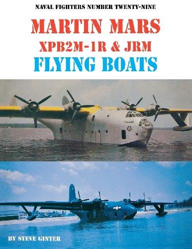 Naval Fighters Number Twenty-Nine Martin Mars XPB2M-1R & JRM Flying Boats