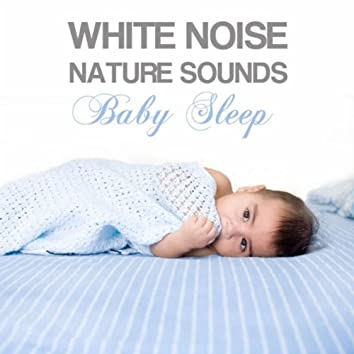White Noise Nature Sounds Baby Sleep: Nature Sleep Music, Delta Waves Sleep Aids, Serenity White Noise Relaxation and Lullabies Baby Sleeping Sounds