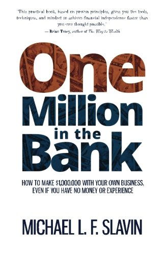 One Million in the Bank: How To Make $1,000,000 With Your Own Business Even If You Have No Money or