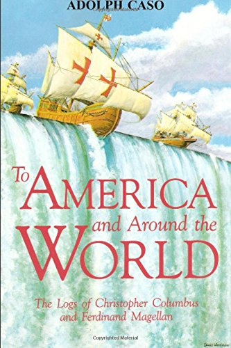 To America and Around the World: The Logs of Columbus and Magellan: The Logs of Christopher Columbus and Ferdinand Magellan