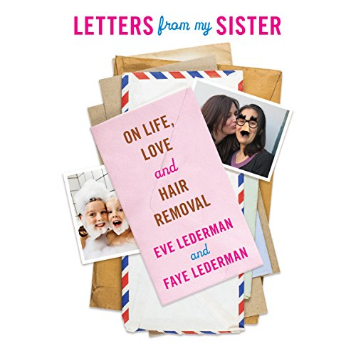 Letters from My Sister     On Life, Love and Hair Removal              By:                                                                                                                                 Eve Lederman,                                                                                        Faye Lederman                               Narrated by:                                                                                                                                 Emily Bauer,                                                                                        Cassandra Morris                      Length: 6 hrs and 47 mins     1 rating     Overall 5.0