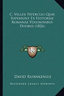 C. Velleii Paterculi Quae Supersunt Ex Historiae Romanae Voluminibus Duobus (1826)