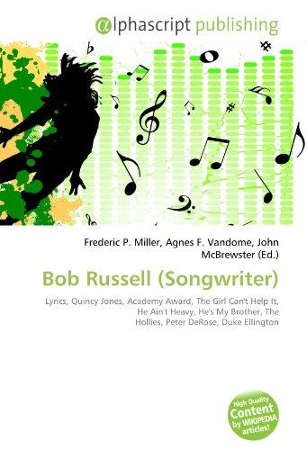 Bob Russell (Songwriter): Lyrics, Quincy Jones, Academy Award, The Girl Can't Help It, He Ain't Heavy, He's My Brother, The Hollies, Peter DeRose, Duke Ellington