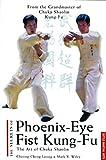 Secrets of Phoenix Eye Fist Kung Fu: The Art of Chuka Shaolin