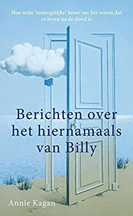 Berichten uit het hiernamaals van Billy: hoe mijn probleembroer bewees dat er leven na de dood is