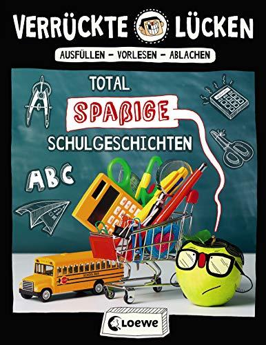 Verrückte Lücken - Total spaßige Schulgeschichten: Wortspiele für Kinder ab 10 Jahre