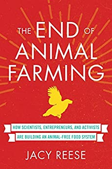 The End of Animal Farming: How Scientists, Entrepreneurs, and Activists Are Building an Animal-Free Food System by [Jacy Reese]