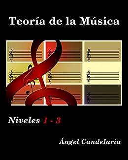 Teoría de la Música: Niveles 1- 3 eBook: Candelaria, Ángel: Amazon.es: Tienda Kindle