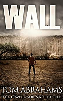 Wall: A Post Apocalyptic/Dystopian Adventure (The Traveler Book 3) by [Tom Abrahams]