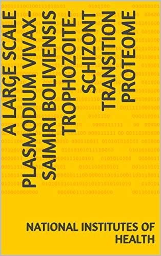 A large scale Plasmodium vivax- Saimiri boliviensis trophozoite-schizont transition proteome (English Edition)