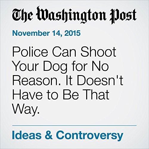 Police Can Shoot Your Dog for No Reason. It Doesn't Have to Be That Way. audiobook cover art