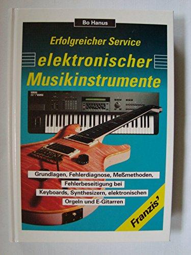 Erfolgreicher Service elektronischer Musikinstrumente. Grundlagen, Fehlerdiagnose, Messmethoden, Fehlerbeseitigung bei Keyboards, Synthesizern, elektronischen Orgeln und E-Gitarren