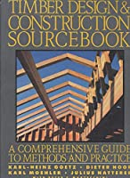 Timber Design and Construction Sourcebook: A Comprehensive Guide to Methods and Practice