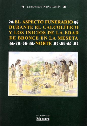 El aspecto funerario durante el Calcolítico y los inicios de la Edad de Bronce en la Meseta Norte (Estudios históricos y geográficos)