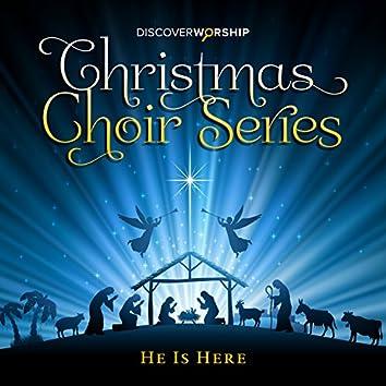 Christmas Choir Series: He Is Here