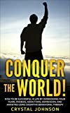 Conquer The World!: How To Be Successful In Life By Overcoming Your Fears, Phobias, Addictions, Depression, And Anxieties Using Cognitive Behavioral Therapy (English Edition)