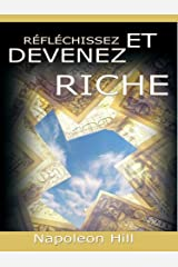 Reflechissez Et Devenez Riche / Think and Grow Rich [Translated] (French Edition) Kindle Edition