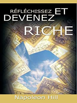 Reflechissez Et Devenez Riche / Think and Grow Rich [Translated] (French Edition) by [Napoleon Hill]